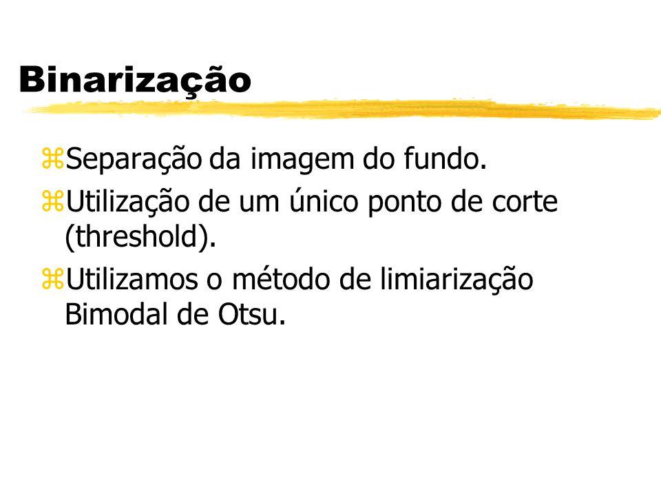 Binarização zSeparação da imagem do fundo. zUtilização de um único ponto de corte (threshold). zUtilizamos o método de limiarização Bimodal de Otsu.