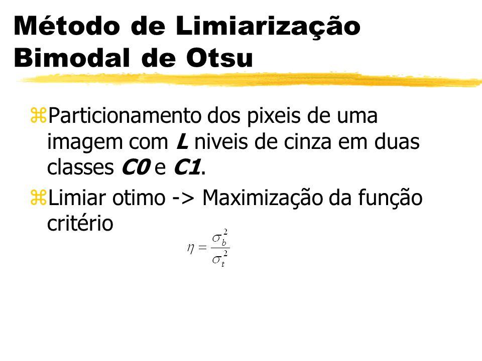 Método de Limiarização Bimodal de Otsu zParticionamento dos pixeis de uma imagem com L niveis de cinza em duas classes C0 e C1. zLimiar otimo -> Maxim