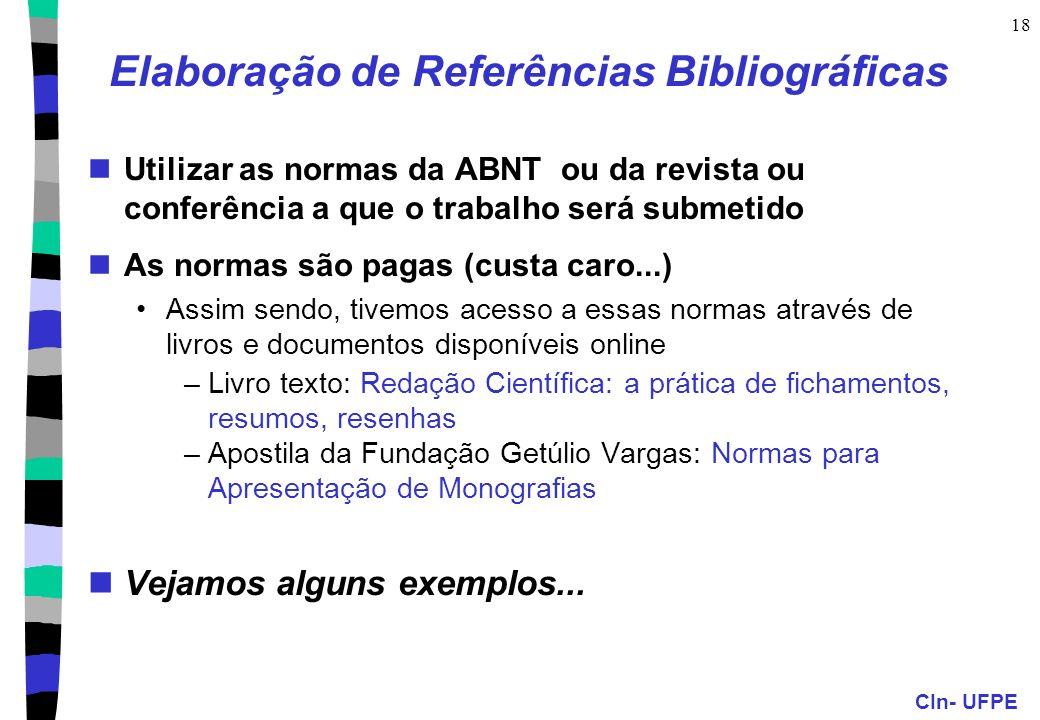 CIn- UFPE 19 Referências Bibliográficas Sistemas para indicar fontes bibliográficas 1.Autor-data No texto: –Segundo SILVA (2000),...