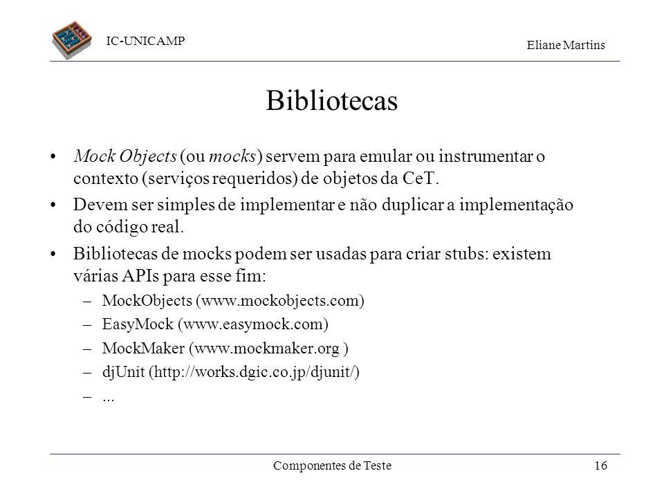IC-UNICAMP Eliane Martins Componentes de Teste15 Mock Objects Criados pela comunidade XP (em 2000) –Tim Mackinnon, Steve Freeman, Philip Craig. Endo-T