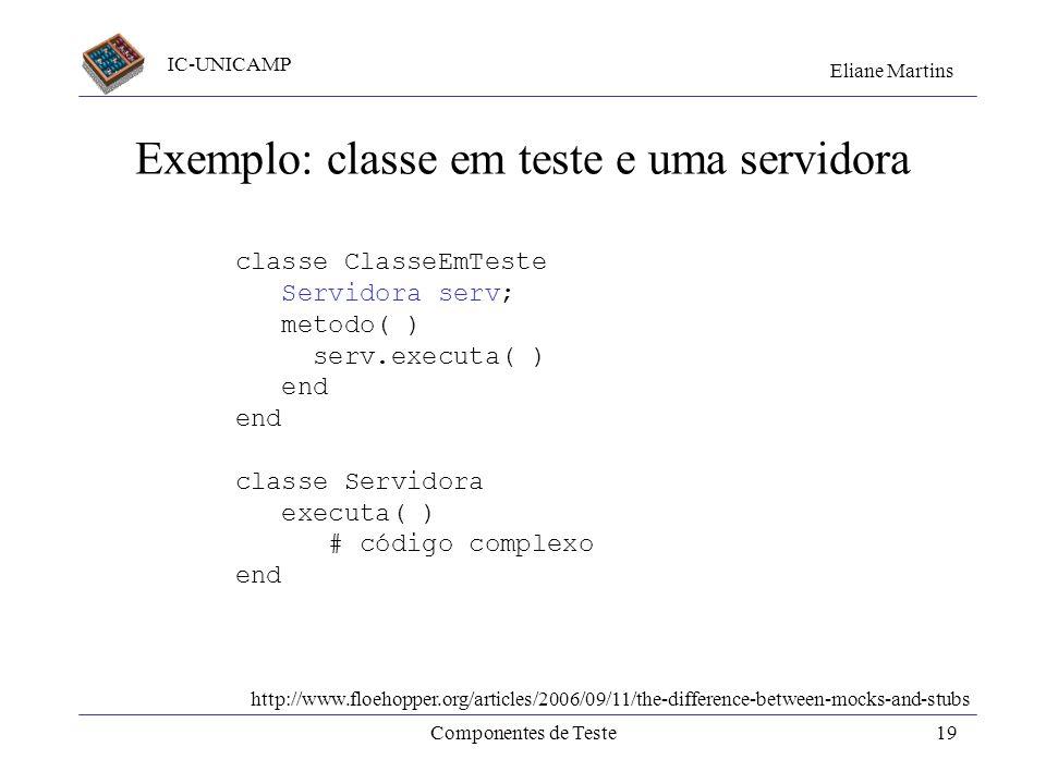 IC-UNICAMP Eliane Martins Componentes de Teste18 Mocks x stubs Mocks são voltados para testes classes. Stubs, em princípio, podem ser usados em qqr li