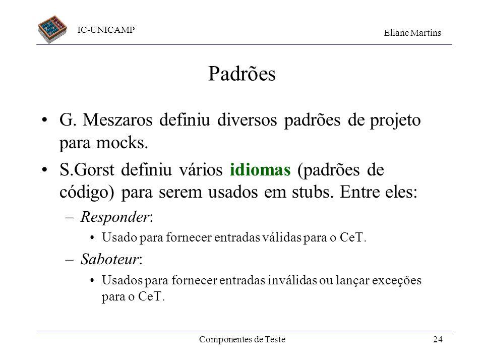 IC-UNICAMP Eliane Martins Componentes de Teste23 Outro exemplo: o caso de teste // Caso de teste usando o MockUser criado anteriormente public void te