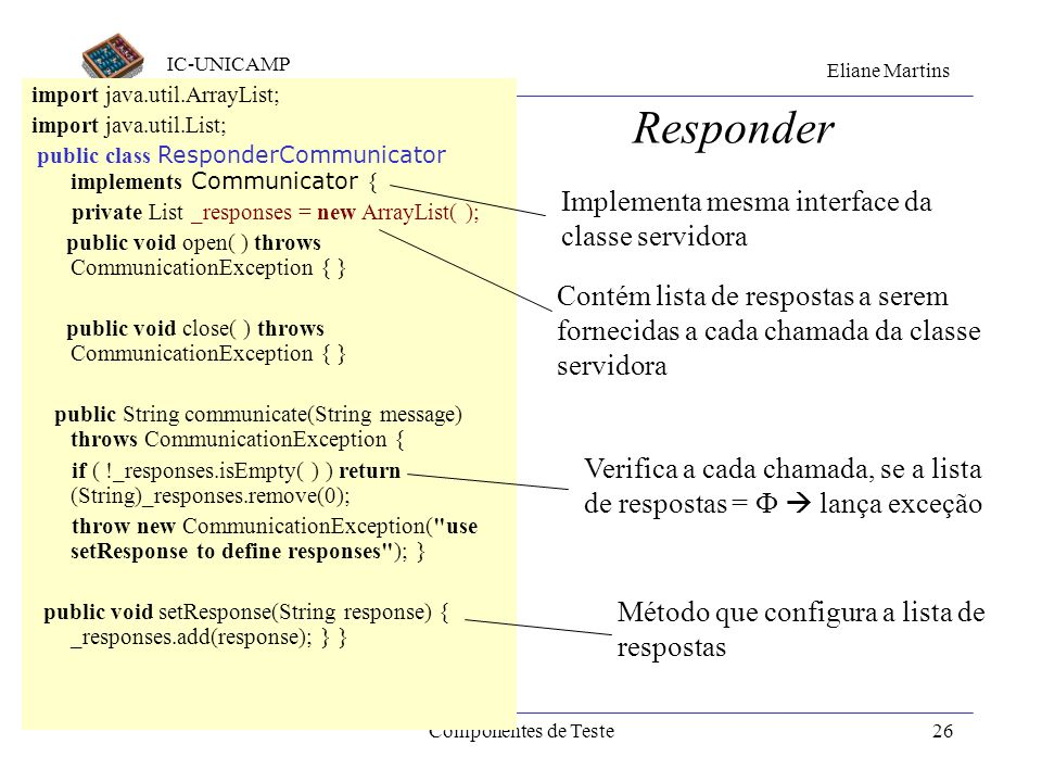 IC-UNICAMP Eliane Martins Componentes de Teste25 Responder Problema: como fazer para que um objeto da CeT receba valores esperados de um servidor dura