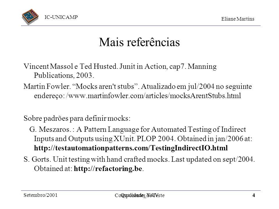 IC-UNICAMP Eliane Martins Componentes de Teste3 Referências R.Binder. Testing OO Systems. Addison Wesley, 1999, c.16-19. Onde encontrar tutoriais sobr