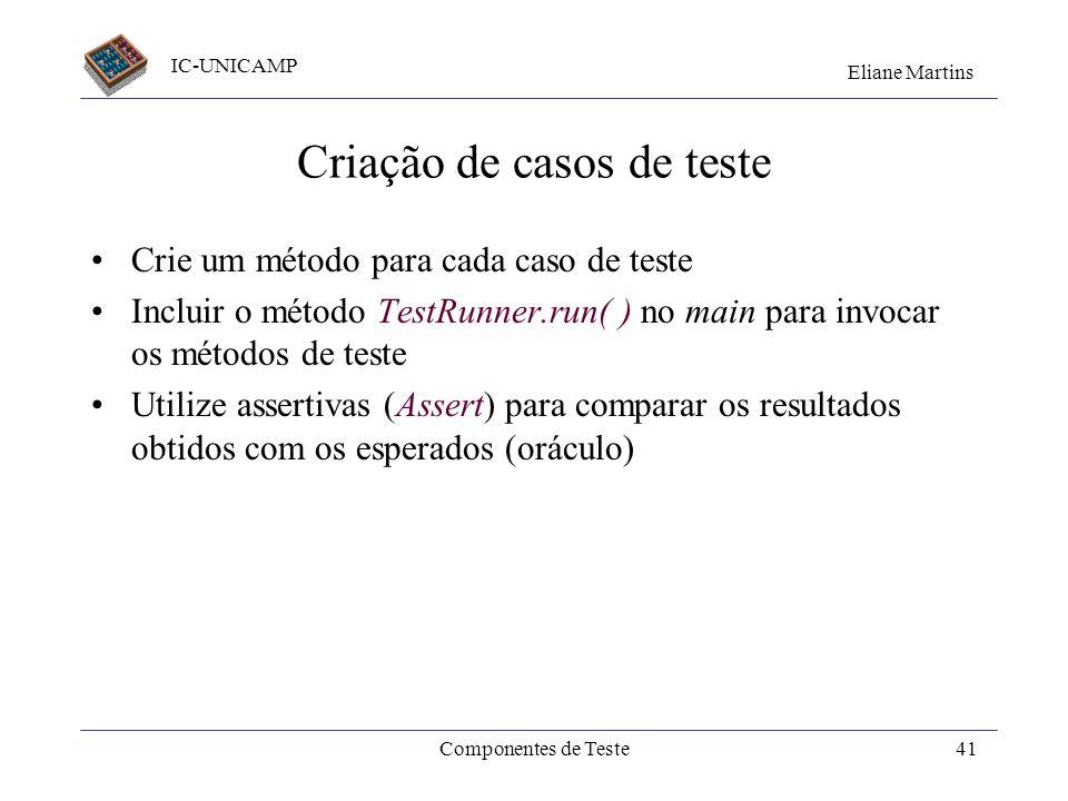 IC-UNICAMP Eliane Martins Componentes de Teste40 Cria subclasse de TestCase Declara objetos da CeT como atributos import junit.framework.TestCase; imp