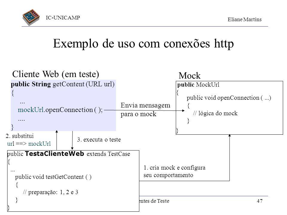 IC-UNICAMP Eliane Martins Componentes de Teste46 Exemplo de uso com conexões http public String getContent (URL url) {... url.openConnection ( );....