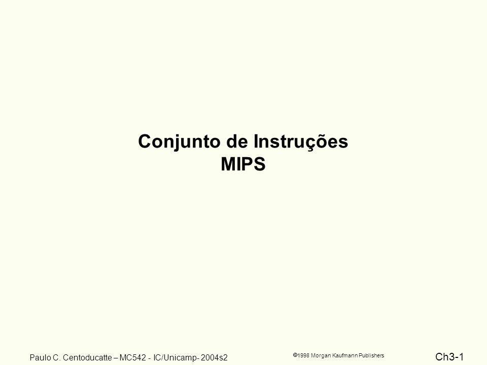 Ch3-1 1998 Morgan Kaufmann Publishers Paulo C. Centoducatte – MC542 - IC/Unicamp- 2004s2 Conjunto de Instruções MIPS