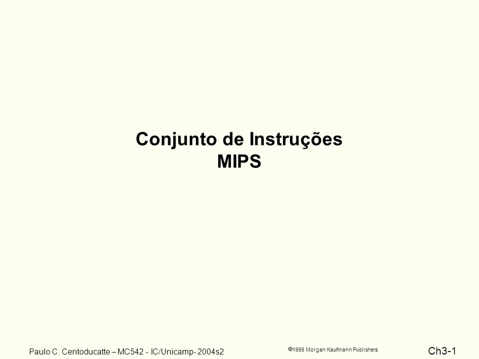 Ch3-52 1998 Morgan Kaufmann Publishers Paulo C. Centoducatte – MC542 - IC/Unicamp- 2004s2