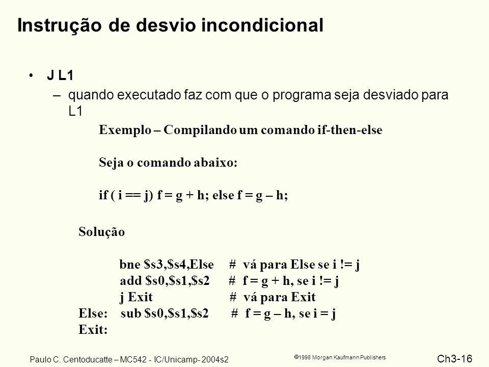 Ch3-16 1998 Morgan Kaufmann Publishers Paulo C. Centoducatte – MC542 - IC/Unicamp- 2004s2 Instrução de desvio incondicional J L1 –quando executado faz