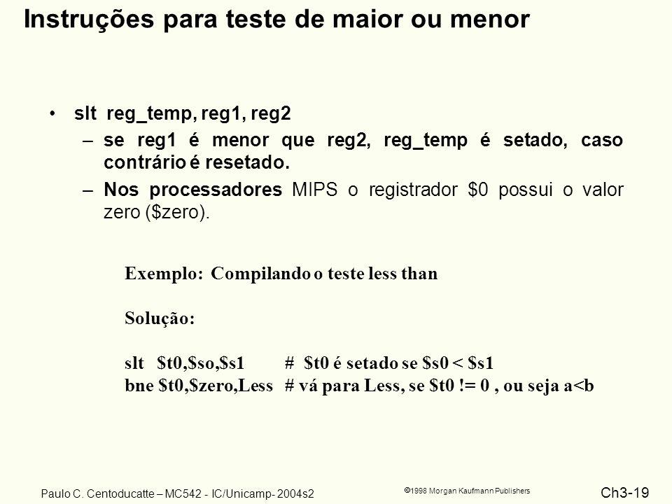 Ch3-19 1998 Morgan Kaufmann Publishers Paulo C. Centoducatte – MC542 - IC/Unicamp- 2004s2 Instruções para teste de maior ou menor slt reg_temp, reg1,