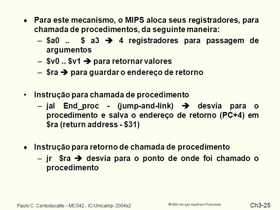 Ch3-25 1998 Morgan Kaufmann Publishers Paulo C. Centoducatte – MC542 - IC/Unicamp- 2004s2 Para este mecanismo, o MIPS aloca seus registradores, para c