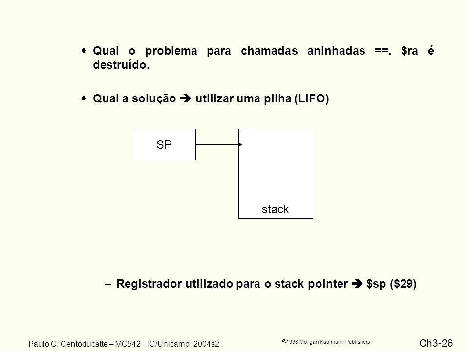 Ch3-26 1998 Morgan Kaufmann Publishers Paulo C. Centoducatte – MC542 - IC/Unicamp- 2004s2 Qual o problema para chamadas aninhadas ==. $ra é destruído.
