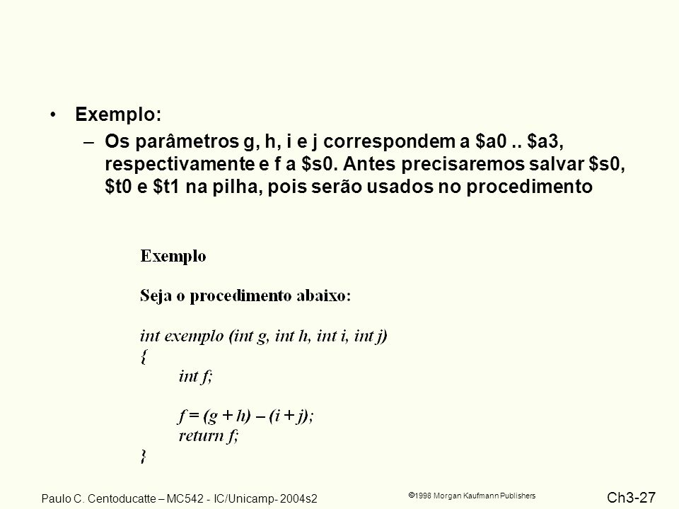 Ch3-27 1998 Morgan Kaufmann Publishers Paulo C. Centoducatte – MC542 - IC/Unicamp- 2004s2 Exemplo: –Os parâmetros g, h, i e j correspondem a $a0.. $a3