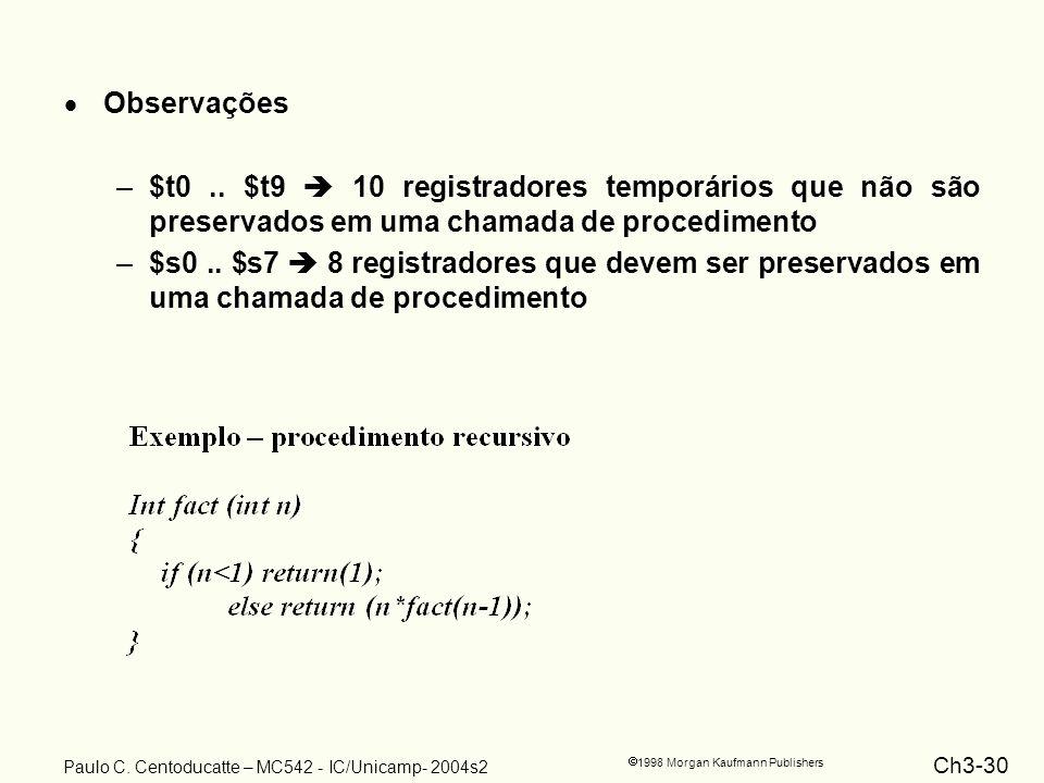 Ch3-30 1998 Morgan Kaufmann Publishers Paulo C. Centoducatte – MC542 - IC/Unicamp- 2004s2 Observações –$t0.. $t9 10 registradores temporários que não