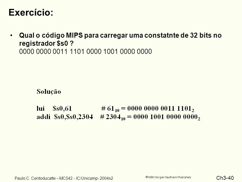 Ch3-40 1998 Morgan Kaufmann Publishers Paulo C. Centoducatte – MC542 - IC/Unicamp- 2004s2 Exercício: Qual o código MIPS para carregar uma constatnte d