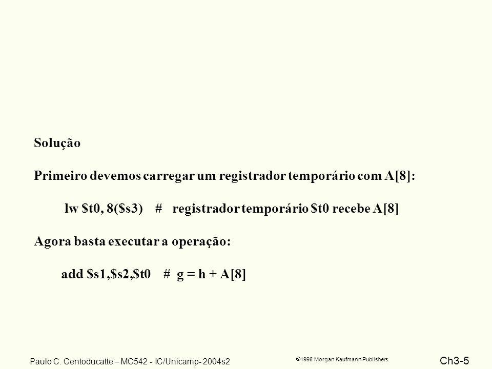 Ch3-5 1998 Morgan Kaufmann Publishers Paulo C. Centoducatte – MC542 - IC/Unicamp- 2004s2 Solução Primeiro devemos carregar um registrador temporário c