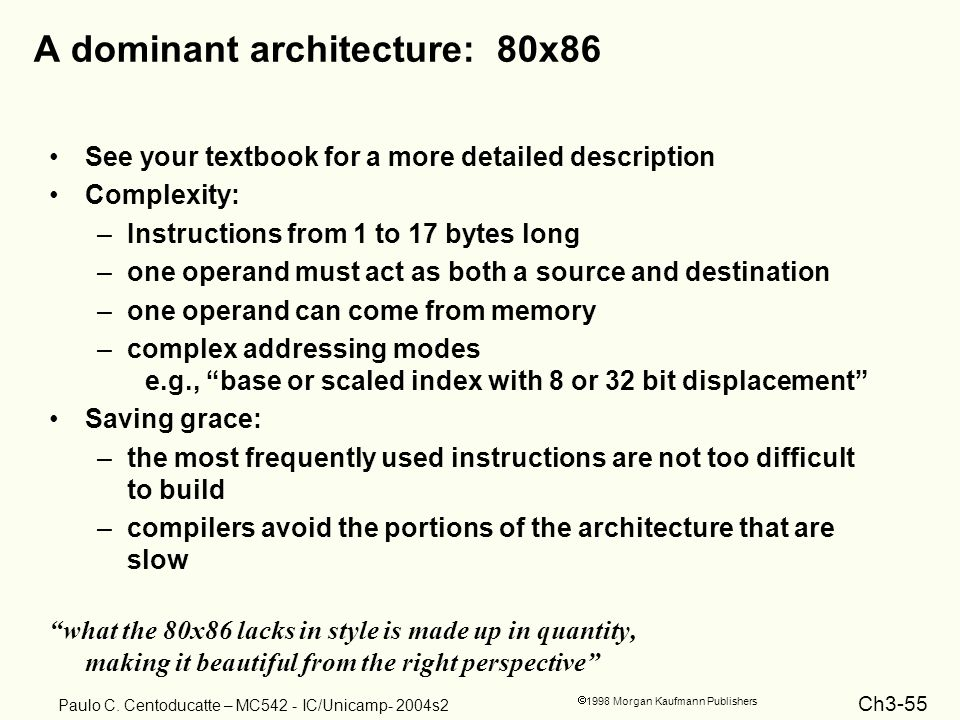 Ch3-55 1998 Morgan Kaufmann Publishers Paulo C. Centoducatte – MC542 - IC/Unicamp- 2004s2 A dominant architecture: 80x86 See your textbook for a more
