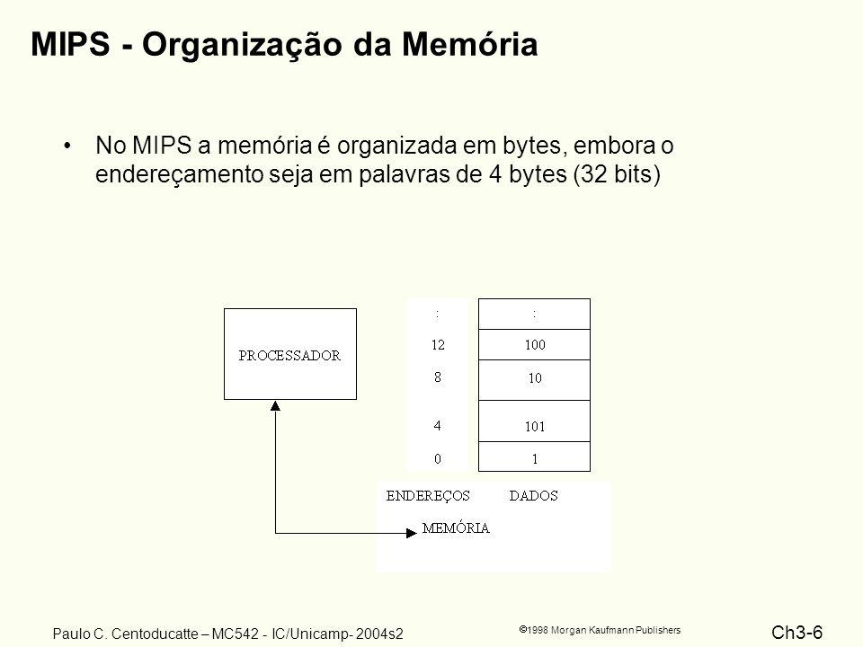 Ch3-6 1998 Morgan Kaufmann Publishers Paulo C. Centoducatte – MC542 - IC/Unicamp- 2004s2 MIPS - Organização da Memória No MIPS a memória é organizada