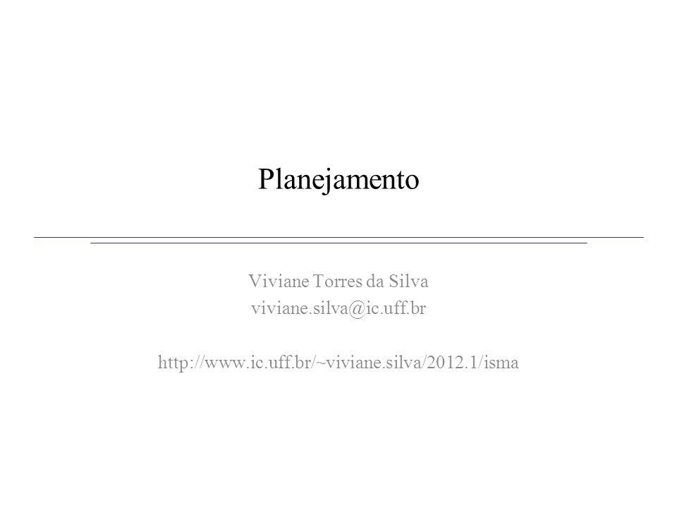 Planejamento Viviane Torres da Silva viviane.silva@ic.uff.br http://www.ic.uff.br/~viviane.silva/2012.1/isma