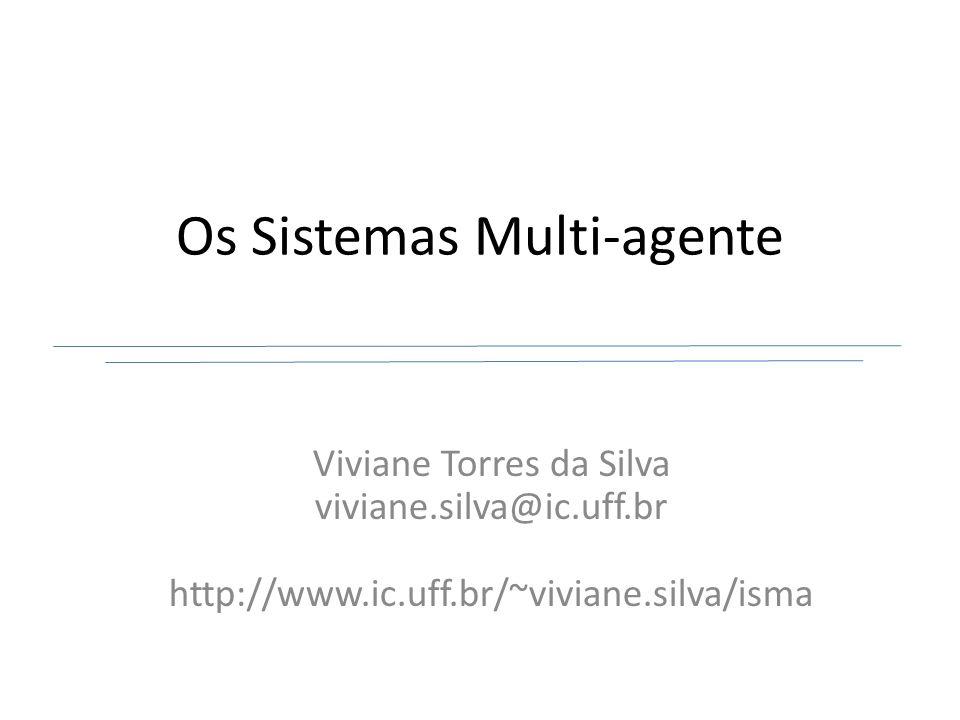 Os Sistemas Multi-agente Viviane Torres da Silva viviane.silva@ic.uff.br http://www.ic.uff.br/~viviane.silva/isma