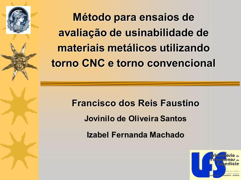 Método para ensaios de avaliação de usinabilidade de materiais metálicos utilizando torno CNC e torno convencional Francisco dos Reis Faustino Jovinil