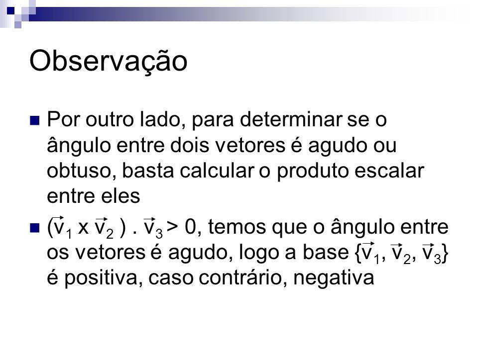Observação Por outro lado, para determinar se o ângulo entre dois vetores é agudo ou obtuso, basta calcular o produto escalar entre eles (v 1 x v 2 ).