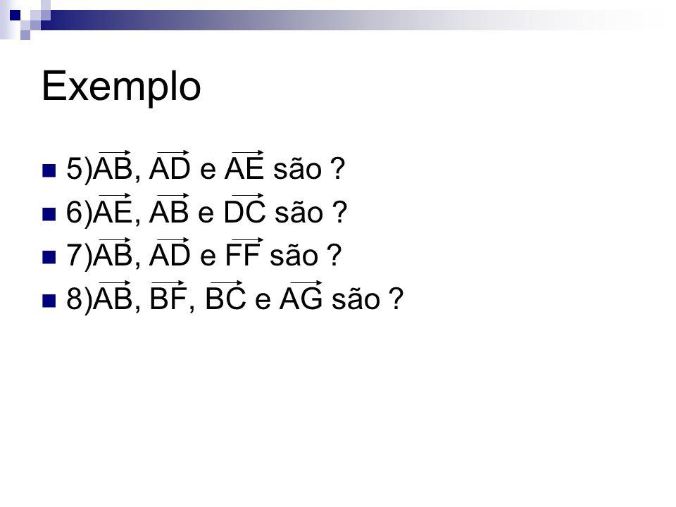 Exemplo 5)AB, AD e AE são ? 6)AE, AB e DC são ? 7)AB, AD e FF são ? 8)AB, BF, BC e AG são ?
