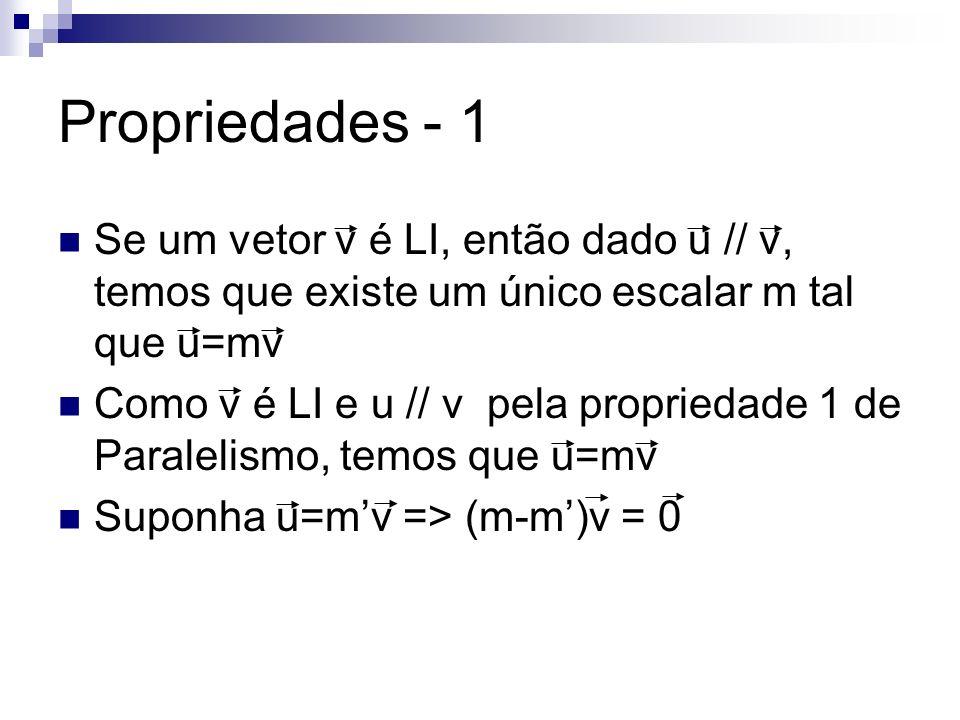 Propriedades - 1 Se um vetor v é LI, então dado u // v, temos que existe um único escalar m tal que u=mv Como v é LI e u // v pela propriedade 1 de Pa