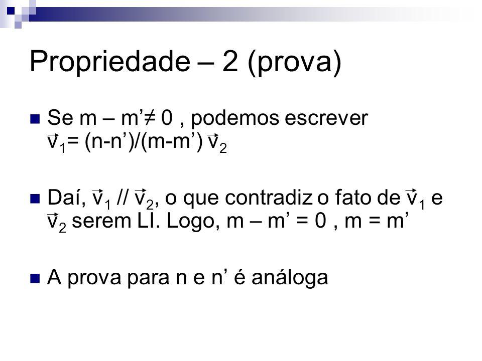 Propriedade – 2 (prova) Se m – m 0, podemos escrever v 1 = (n-n)/(m-m) v 2 Daí, v 1 // v 2, o que contradiz o fato de v 1 e v 2 serem LI. Logo, m – m