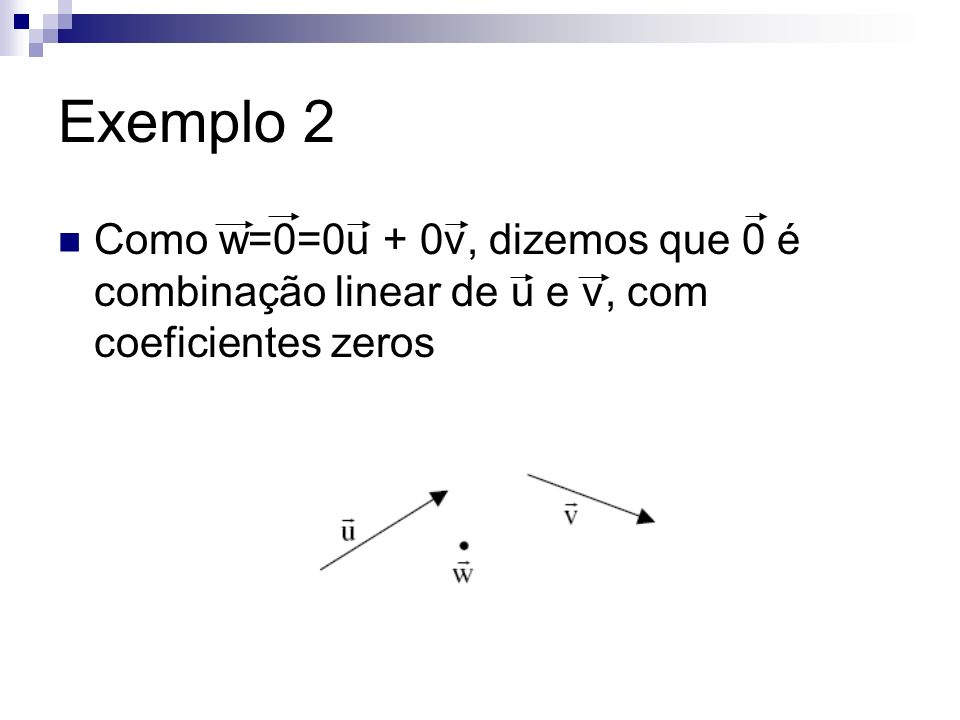 Exemplo 1)AB é LI 2)AB+BC+CA é LD 3)AD e AE são LI 4) AB e ½ AB são LD