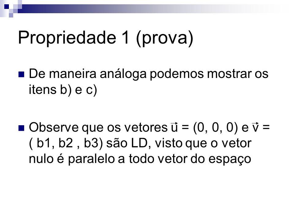 Propriedade 1 (prova) De maneira análoga podemos mostrar os itens b) e c) Observe que os vetores u = (0, 0, 0) e v = ( b1, b2, b3) são LD, visto que o
