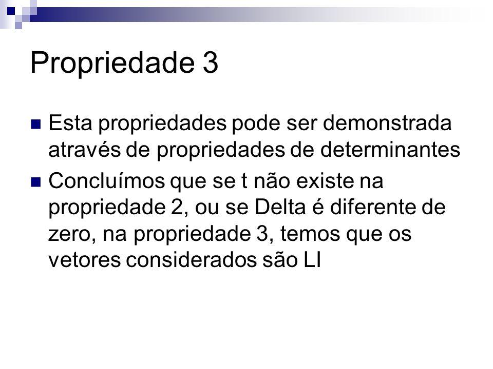 Propriedade 3 Esta propriedades pode ser demonstrada através de propriedades de determinantes Concluímos que se t não existe na propriedade 2, ou se D