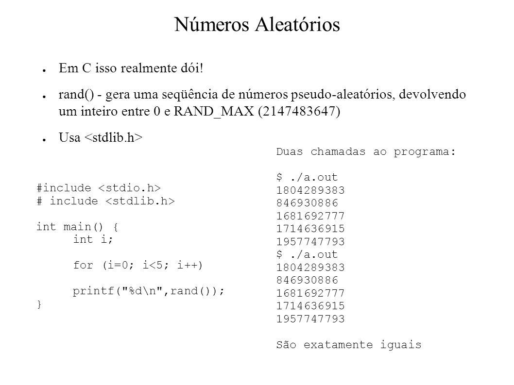 Números Aleatórios Em C isso realmente dói! rand() - gera uma seqüência de números pseudo-aleatórios, devolvendo um inteiro entre 0 e RAND_MAX (214748
