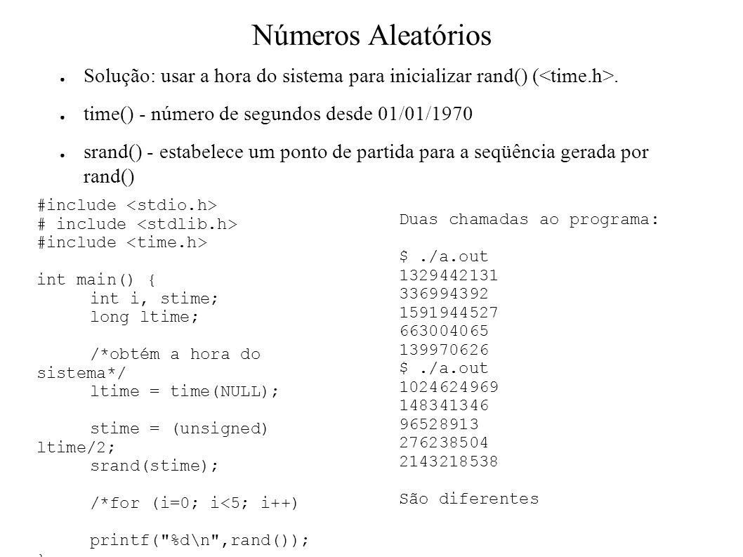 Números Aleatórios Solução: usar a hora do sistema para inicializar rand() (. time() - número de segundos desde 01/01/1970 srand() - estabelece um pon
