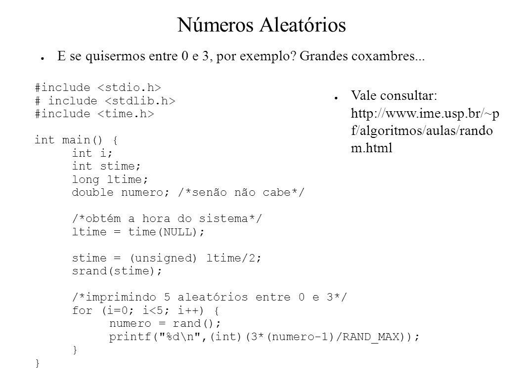 Números Aleatórios E se quisermos entre 0 e 3, por exemplo? Grandes coxambres... #include int main() { int i; int stime; long ltime; double numero; /*