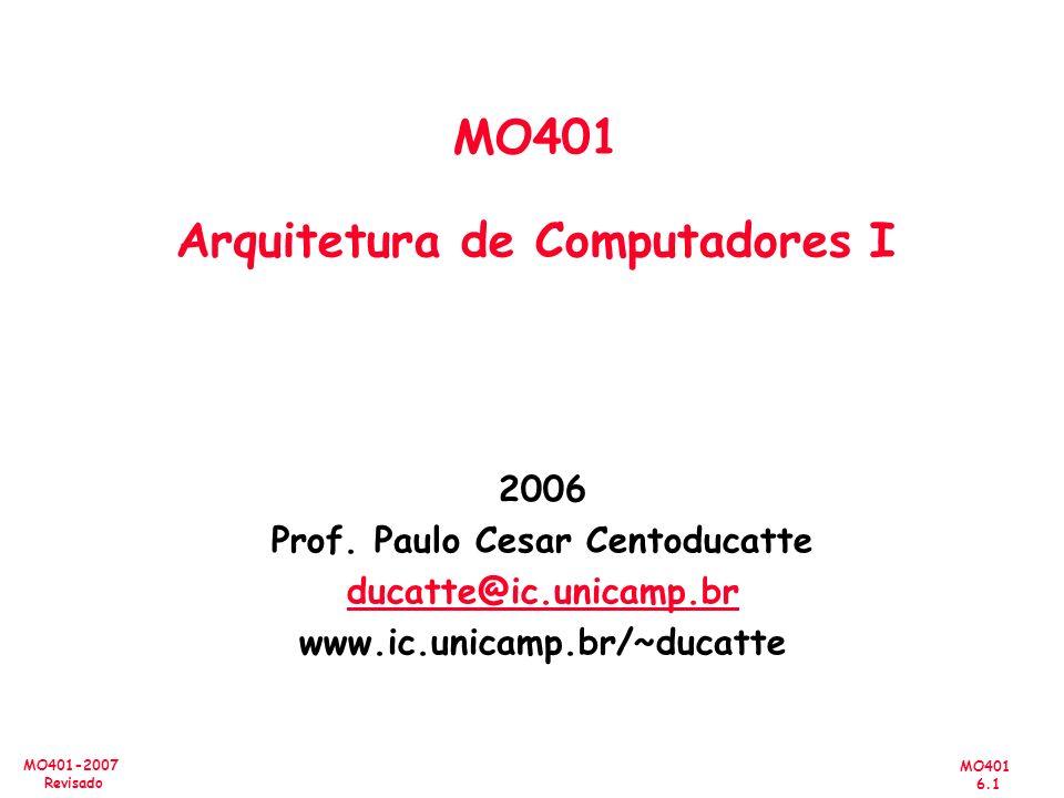 MO401 6.1 MO401-2007 Revisado 2006 Prof. Paulo Cesar Centoducatte ducatte@ic.unicamp.br www.ic.unicamp.br/~ducatte MO401 Arquitetura de Computadores I
