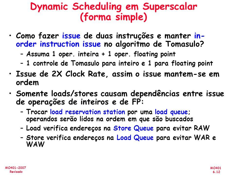 MO401 6.12 MO401-2007 Revisado Dynamic Scheduling em Superscalar (forma simple) Como fazer issue de duas instruções e manter in- order instruction iss