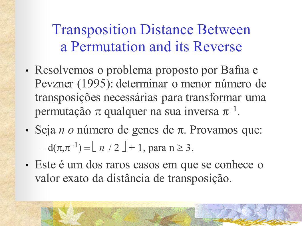 Transposition Distance Between a Permutation and its Reverse Resolvemos o problema proposto por Bafna e Pevzner (1995): determinar o menor número de t