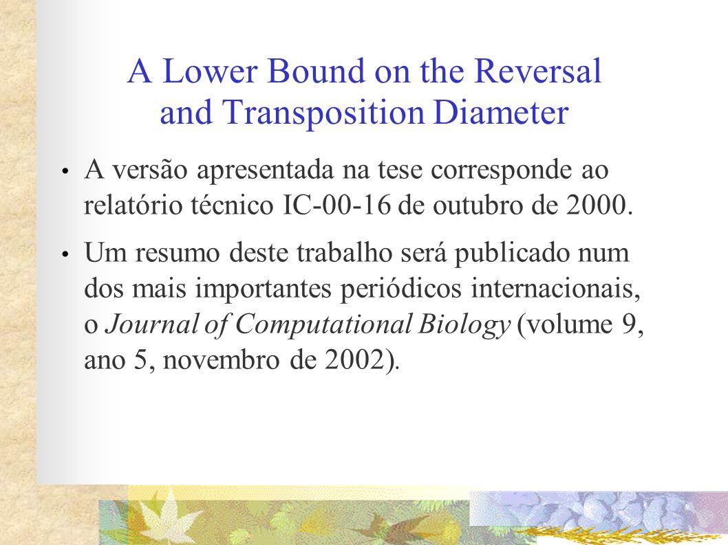 A Lower Bound on the Reversal and Transposition Diameter A versão apresentada na tese corresponde ao relatório técnico IC-00-16 de outubro de 2000. Um