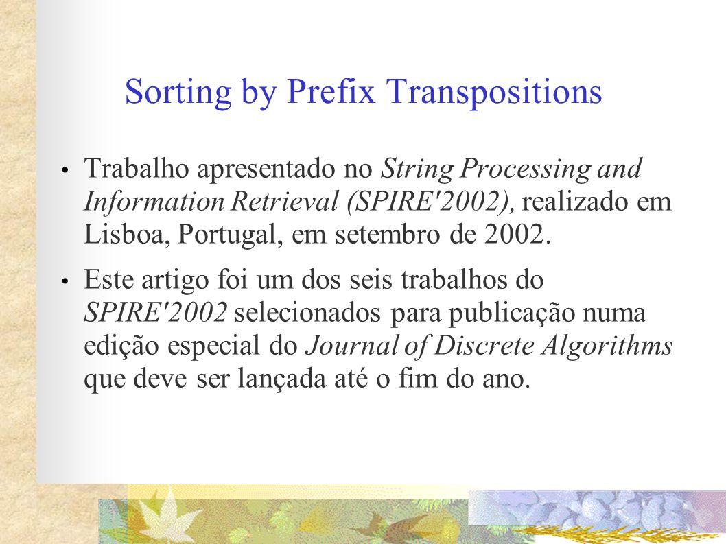 Sorting by Prefix Transpositions Trabalho apresentado no String Processing and Information Retrieval (SPIRE'2002), realizado em Lisboa, Portugal, em s