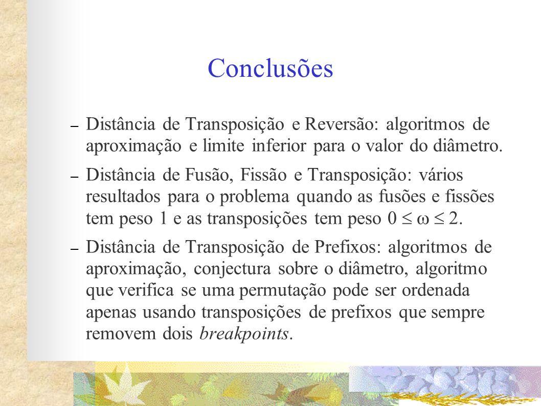 Conclusões – Distância de Transposição e Reversão: algoritmos de aproximação e limite inferior para o valor do diâmetro. – Distância de Fusão, Fissão