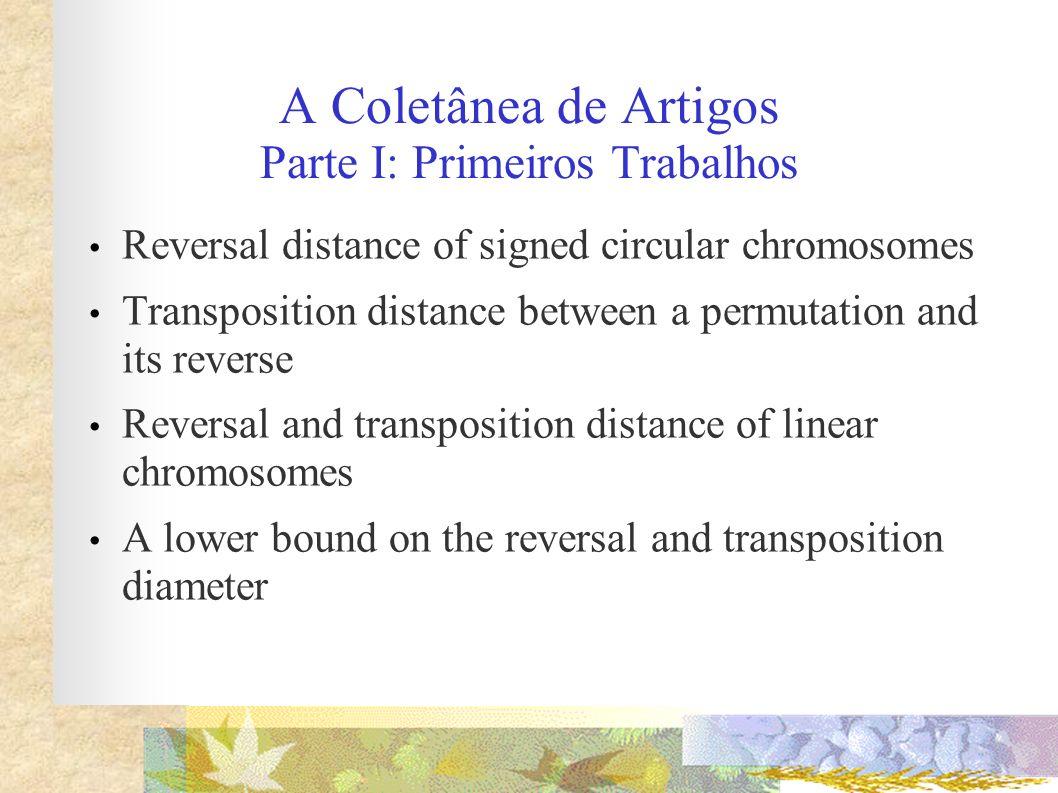 A Coletânea de Artigos Parte I: Primeiros Trabalhos Reversal distance of signed circular chromosomes Transposition distance between a permutation and