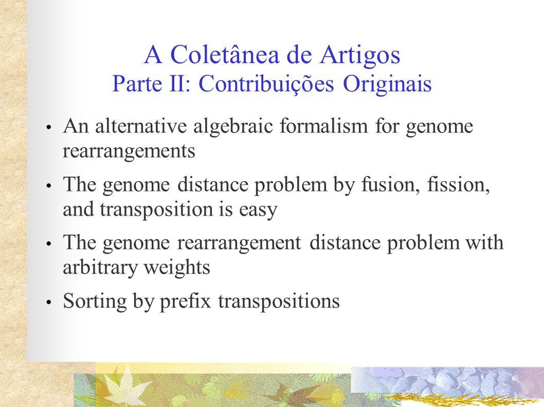 A Coletânea de Artigos Parte II: Contribuições Originais An alternative algebraic formalism for genome rearrangements The genome distance problem by f