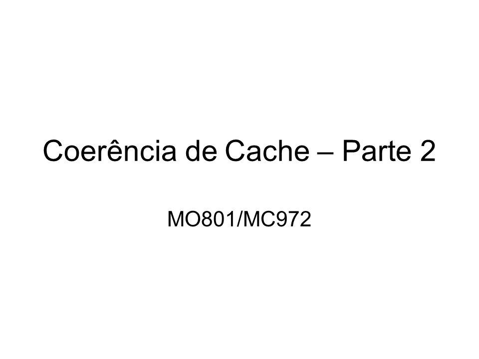 Coerência de Cache – Parte 2 MO801/MC972