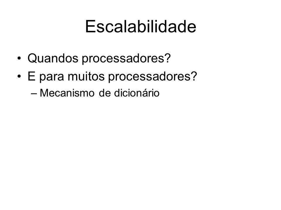 Escalabilidade Quandos processadores? E para muitos processadores? –Mecanismo de dicionário