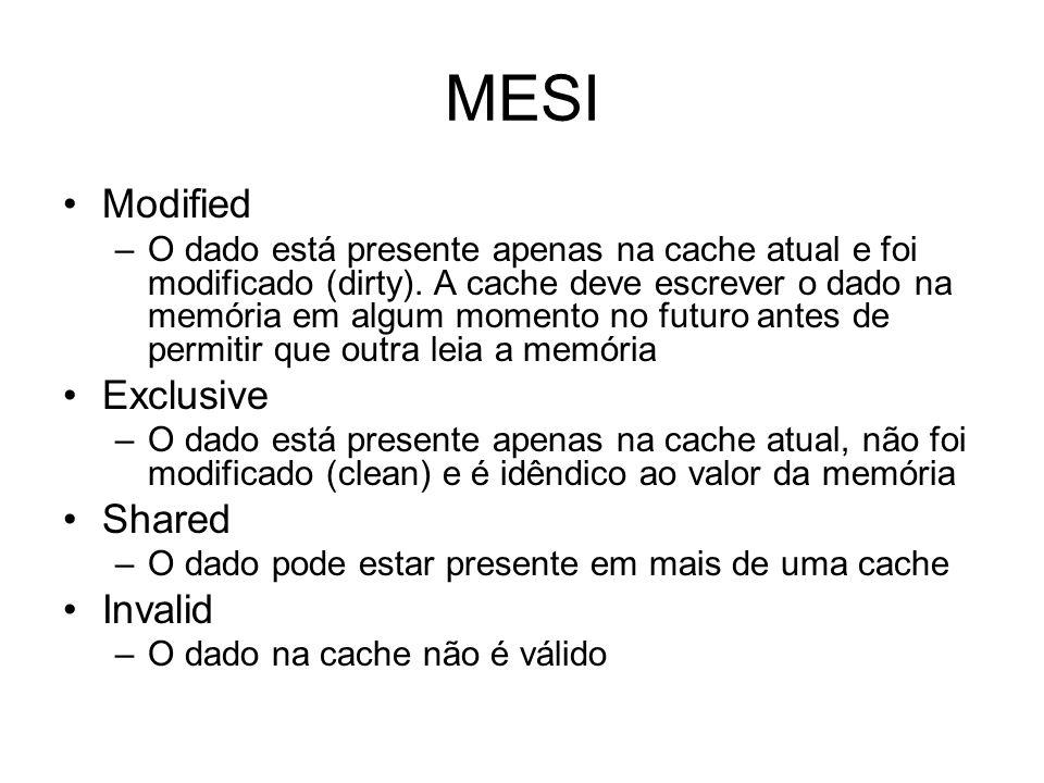 MESI Modified –O dado está presente apenas na cache atual e foi modificado (dirty). A cache deve escrever o dado na memória em algum momento no futuro