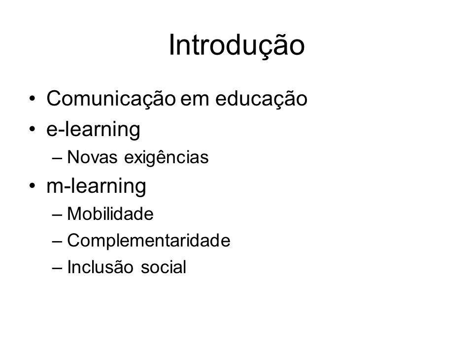 Introdução Comunicação em educação e-learning –Novas exigências m-learning –Mobilidade –Complementaridade –Inclusão social