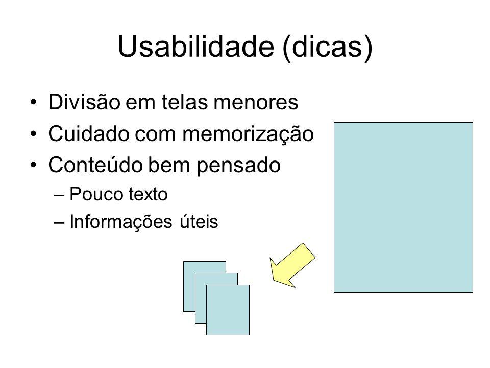 Usabilidade (dicas) Divisão em telas menores Cuidado com memorização Conteúdo bem pensado –Pouco texto –Informações úteis