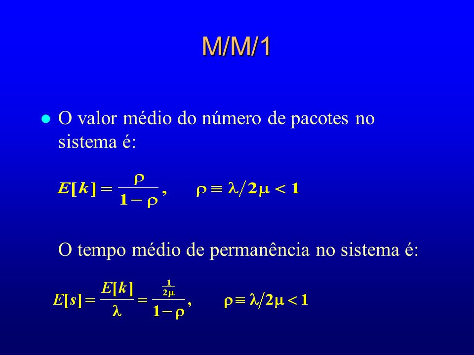 M/M/1 l O valor médio do número de pacotes no sistema é: O tempo médio de permanência no sistema é: