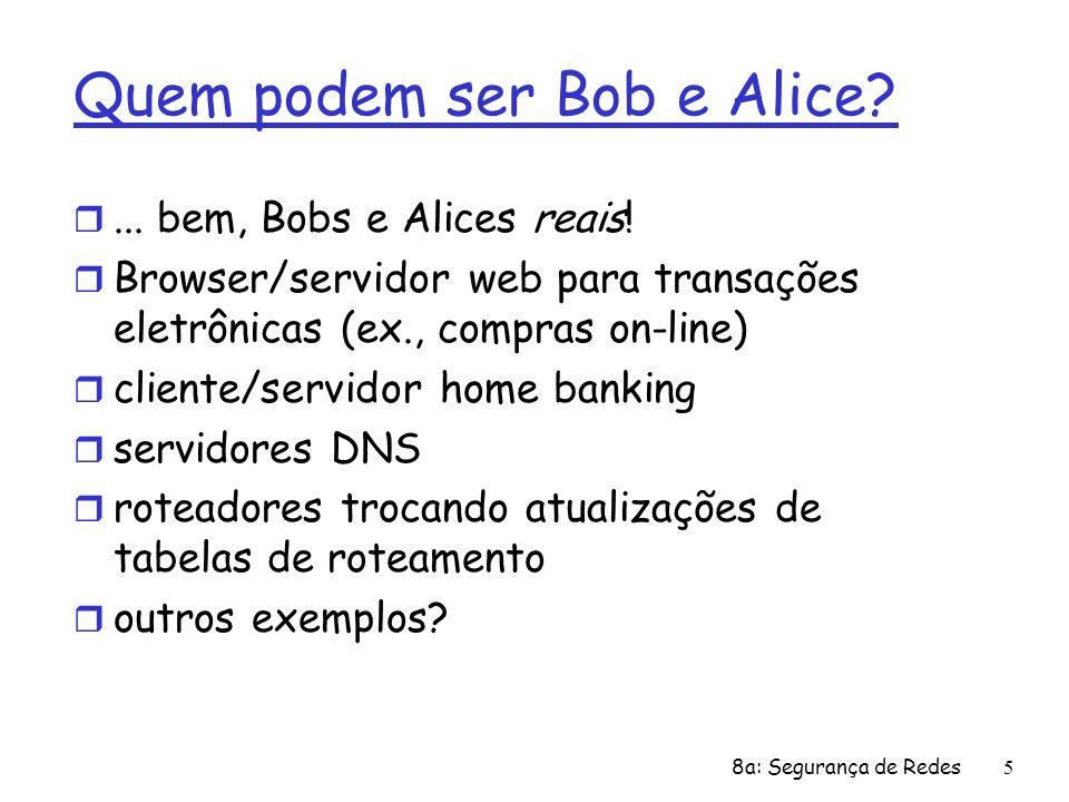 8a: Segurança de Redes46 Centro de Distribuição de Chaves (KDC) Alice knows R1 Bob knows to use R1 to communicate with Alice Alice e Bob se comunicam: usando R1 como chave da sessão para criptografia simétrica compartilhada P: Como o KDC permite a Bob, Alice determinar a chave secreta simétrica compartilhada para se comunicarem.